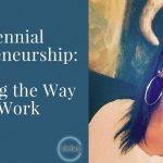 Millennial Entrepreneurship: Changing the Way We Work