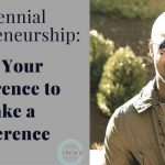 Millennial Entrepreneurship: Use Your Difference to Make a Difference