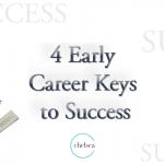 4 Early Career Keys to Success