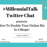 How to Double Your Online Biz in 6 Steps on #MillennialTalk Chat