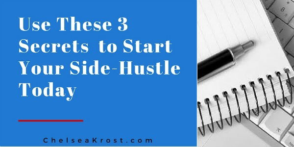 use these 3 secrets to start your side hustle today