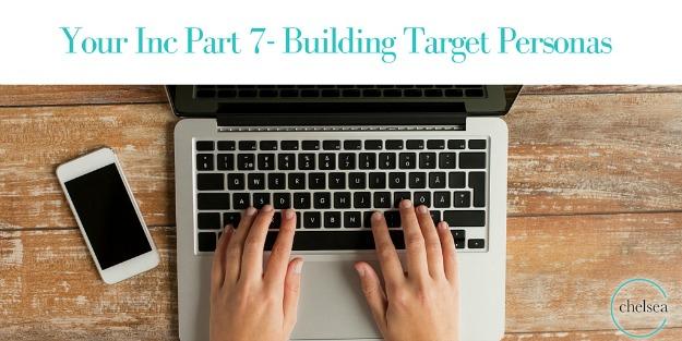 Your Inc Part 7- Building Target Parsonas blog